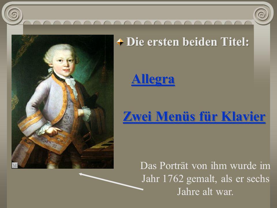 Die ersten beiden Titel: Allegra Zwei Menüs für Klavier Die ersten beiden Titel: Allegra Zwei Menüs für Klavier Das Porträt von ihm wurde im Jahr 1762