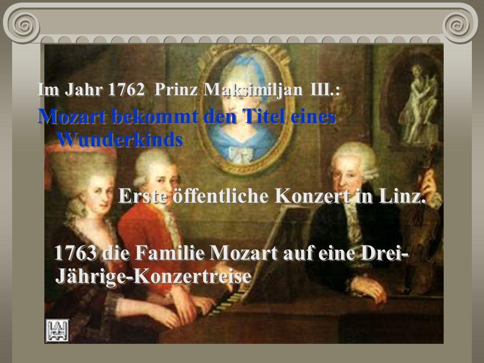 Im Jahr 1762 Prinz Maksimiljan III.: Mozart bekommt den Titel eines Wunderkinds Erste öffentliche Konzert in Linz. 1763 die Familie Mozart auf eine Dr