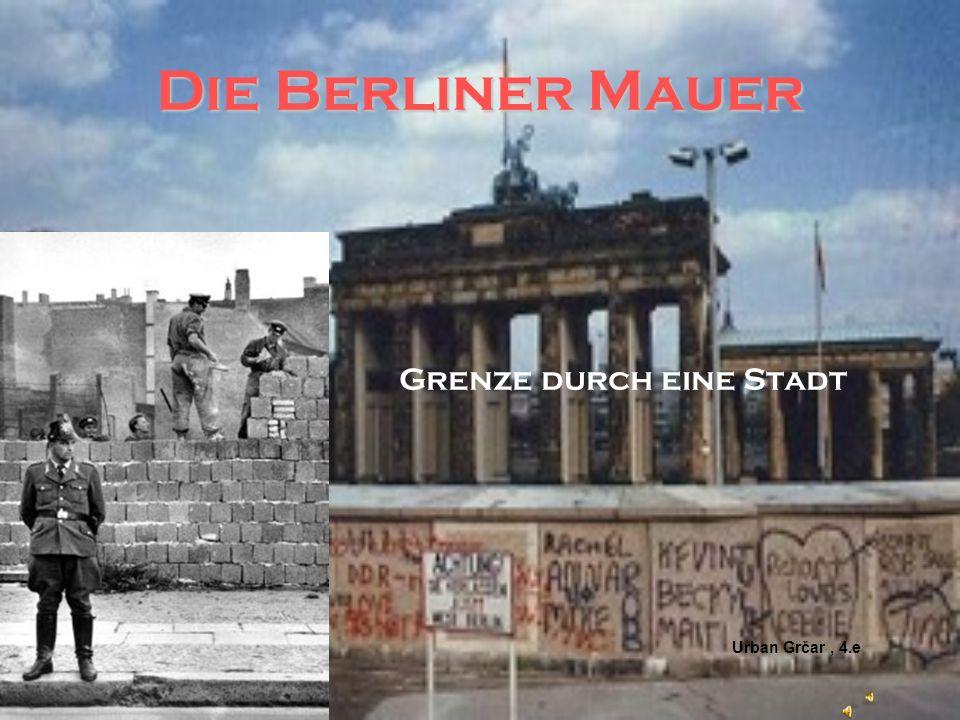 Die Berliner Mauer Grenze durch eine Stadt Urban Grčar, 4.e