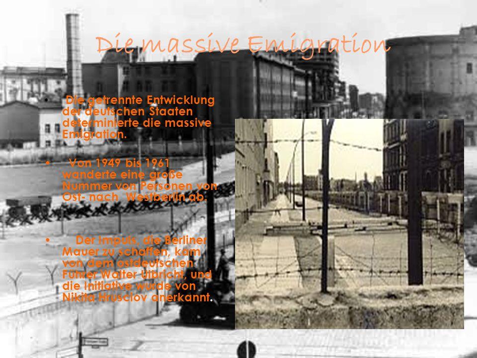 Die massive Emigration Die getrennte Entwicklung der deutschen Staaten determinierte die massive Emigration. Von 1949 bis 1961 wanderte eine große Num