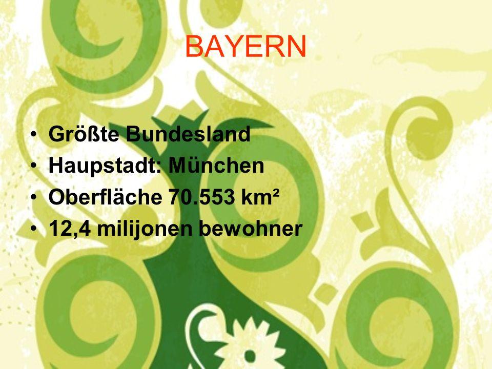 BAYERN Größte Bundesland Haupstadt: München Oberfläche 70.553 km² 12,4 milijonen bewohner
