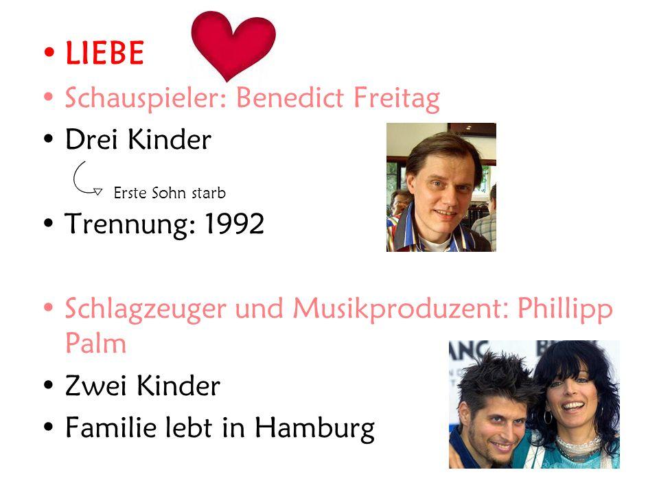 LIEBE Schauspieler: Benedict Freitag Drei Kinder Trennung: 1992 Schlagzeuger und Musikproduzent : Phillipp Palm Zwei Kinder Familie lebt in Hamburg Erste Sohn starb