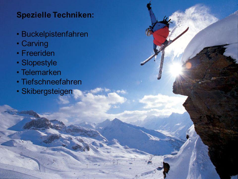 Spezielle Techniken: Buckelpistenfahren Carving Freeriden Slopestyle Telemarken Tiefschneefahren Skibergsteigen