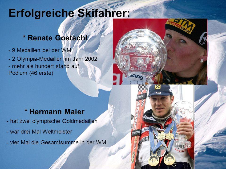 Erfolgreiche Skifahrer: * Renate Goetschl - 9 Medaillen bei der WM - 2 Olympia-Medaillen im Jahr 2002 - mehr als hundert stand auf Podium (46 erste) -