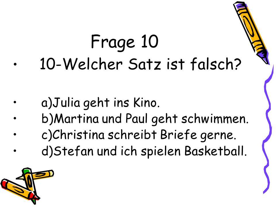 Frage 10 10-Welcher Satz ist falsch.a)Julia geht ins Kino.