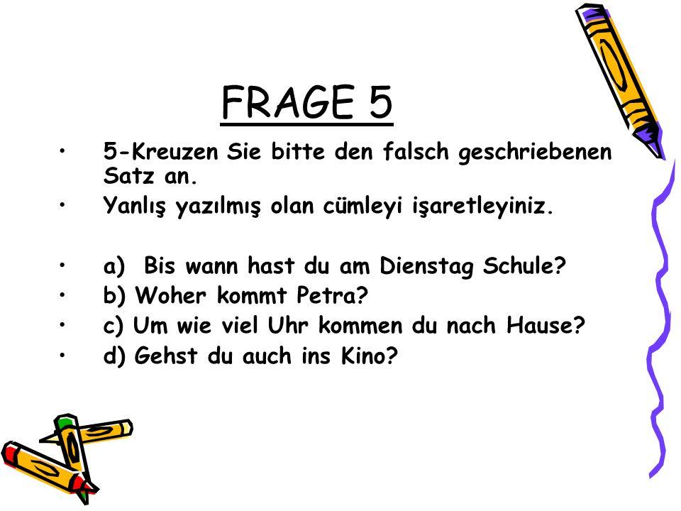 FRAGE 5 5-Kreuzen Sie bitte den falsch geschriebenen Satz an.