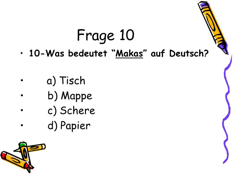 Frage 10 10-Was bedeutet Makas auf Deutsch? a) Tisch b) Mappe c) Schere d) Papier