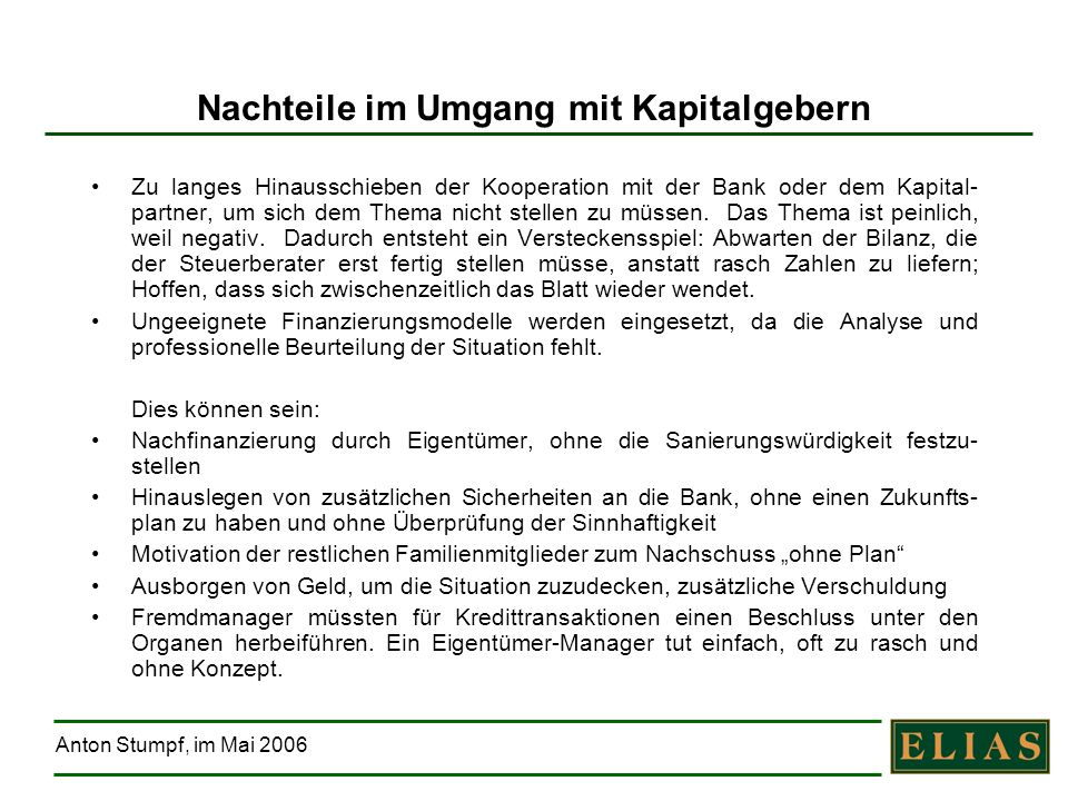 Anton Stumpf, im Mai 2006 Nachteile im Umgang mit Kapitalgebern Zu langes Hinausschieben der Kooperation mit der Bank oder dem Kapital- partner, um si