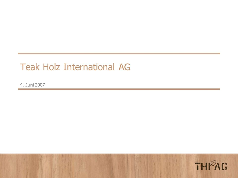 Teak Holz International AG 4. Juni 2007
