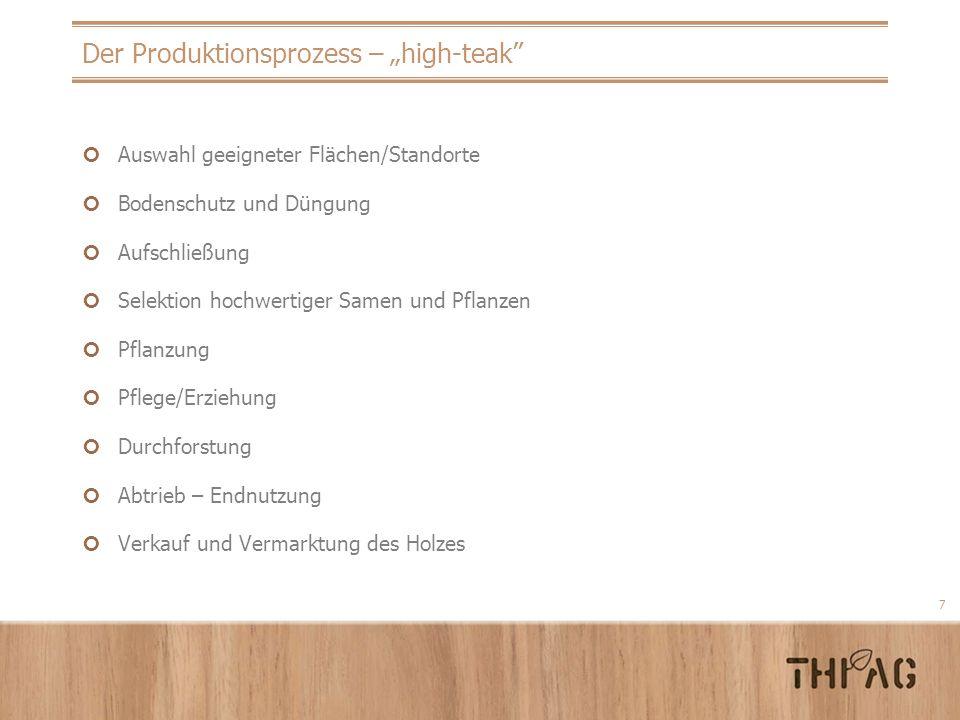 7 Der Produktionsprozess – high-teak Auswahl geeigneter Flächen/Standorte Bodenschutz und Düngung Aufschließung Selektion hochwertiger Samen und Pflan