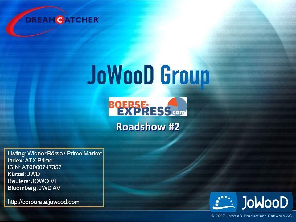 Roadshow #2 Listing: Wiener Börse / Prime Market Index: ATX Prime ISIN: AT0000747357 Kürzel: JWD Reuters: JOWO.VI Bloomberg: JWD AV http://corporate.jowood.com