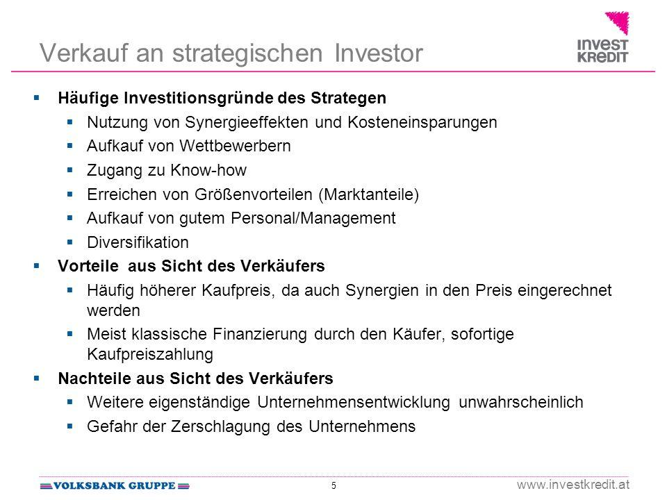 5 www.investkredit.at Verkauf an strategischen Investor Häufige Investitionsgründe des Strategen Nutzung von Synergieeffekten und Kosteneinsparungen A