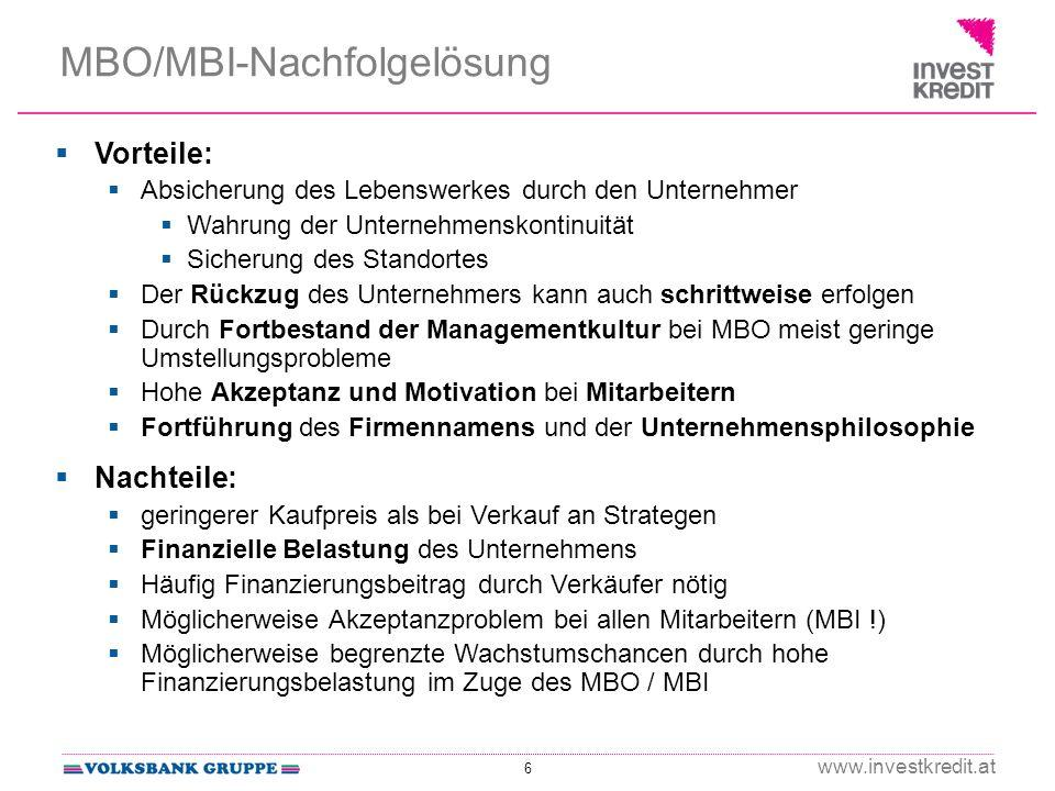 6 www.investkredit.at MBO/MBI-Nachfolgelösung Vorteile: Absicherung des Lebenswerkes durch den Unternehmer Wahrung der Unternehmenskontinuität Sicheru
