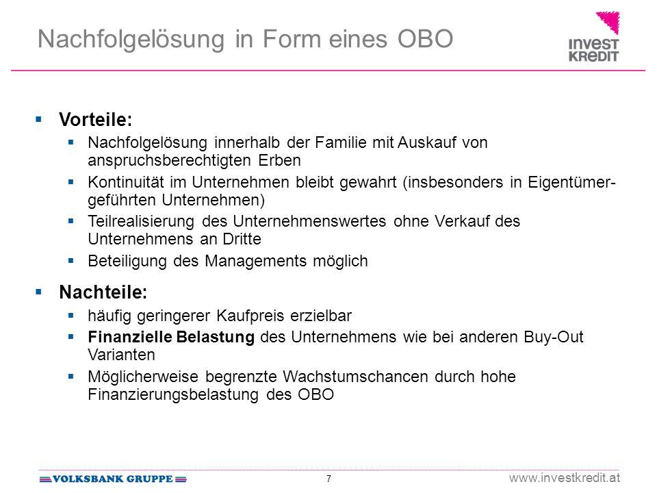 7 www.investkredit.at Nachfolgelösung in Form eines OBO Vorteile: Nachfolgelösung innerhalb der Familie mit Auskauf von anspruchsberechtigten Erben Ko