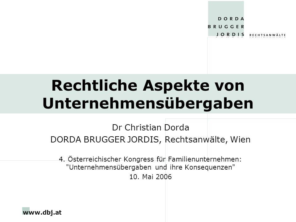 www.dbj.at Rechtliche Aspekte von Unternehmensübergaben Dr Christian Dorda DORDA BRUGGER JORDIS, Rechtsanwälte, Wien 4.