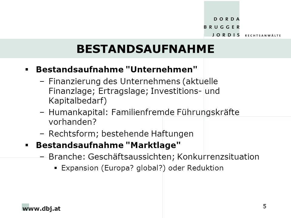 www.dbj.at 5 BESTANDSAUFNAHME Bestandsaufnahme Unternehmen –Finanzierung des Unternehmens (aktuelle Finanzlage; Ertragslage; Investitions- und Kapitalbedarf) –Humankapital: Familienfremde Führungskräfte vorhanden.