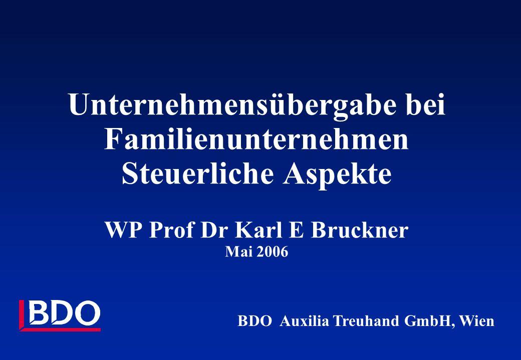 Unternehmensübergabe bei Familienunternehmen Steuerliche Aspekte WP Prof Dr Karl E Bruckner Mai 2006 BDO Auxilia Treuhand GmbH, Wien