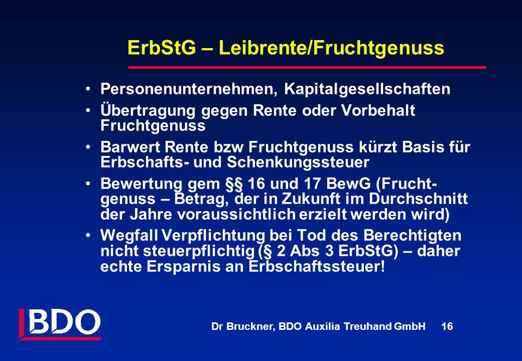 Dr Bruckner, BDO Auxilia Treuhand GmbH 16 ErbStG – Leibrente/Fruchtgenuss Personenunternehmen, Kapitalgesellschaften Übertragung gegen Rente oder Vorb