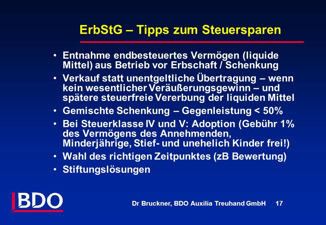 Dr Bruckner, BDO Auxilia Treuhand GmbH 17 ErbStG – Tipps zum Steuersparen Entnahme endbesteuertes Vermögen (liquide Mittel) aus Betrieb vor Erbschaft