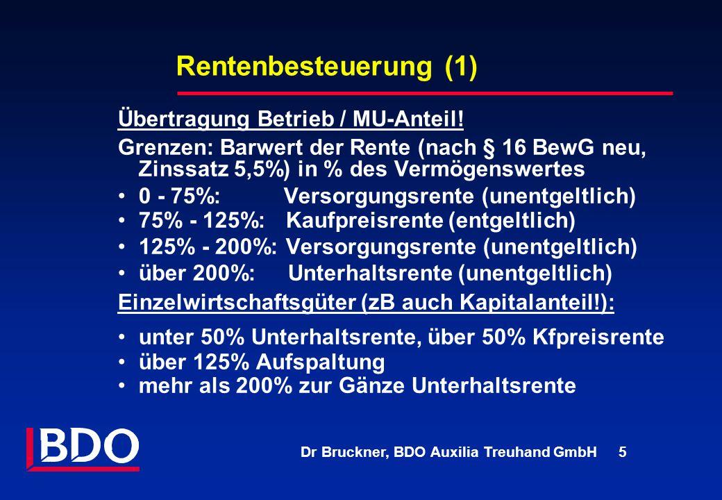 Dr Bruckner, BDO Auxilia Treuhand GmbH 5 Rentenbesteuerung (1) Übertragung Betrieb / MU-Anteil! Grenzen: Barwert der Rente (nach § 16 BewG neu, Zinssa
