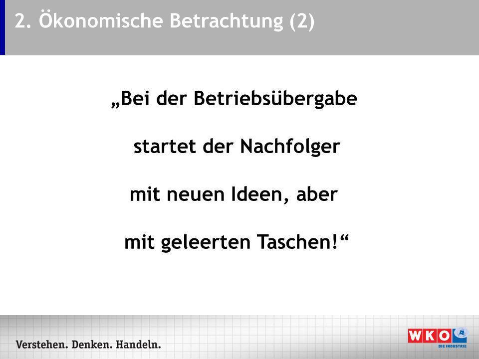 2. Ökonomische Betrachtung (2) Bei der Betriebsübergabe startet der Nachfolger mit neuen Ideen, aber mit geleerten Taschen!