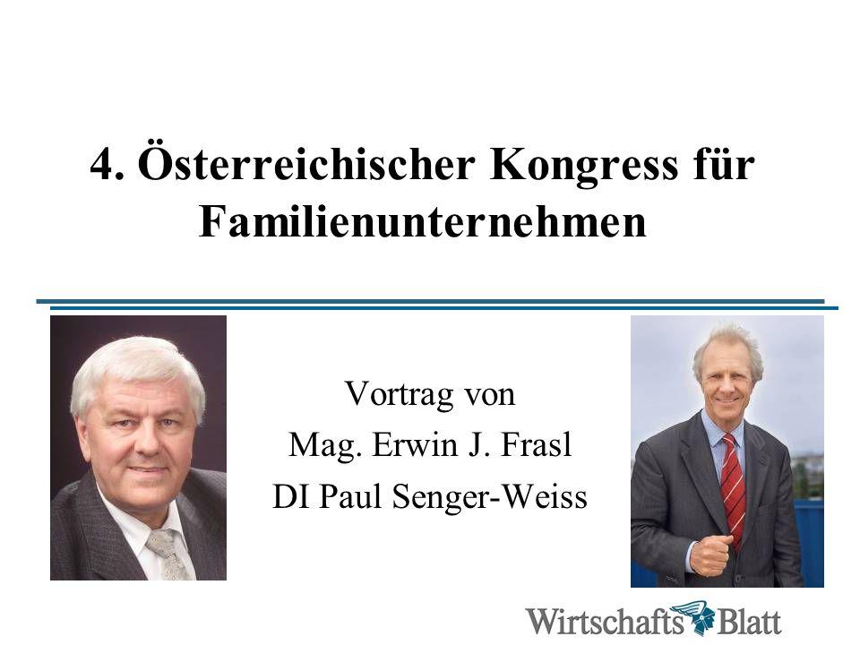 4. Österreichischer Kongress für Familienunternehmen Vortrag von Mag. Erwin J. Frasl DI Paul Senger-Weiss
