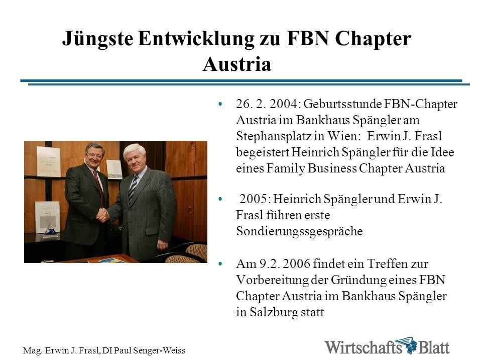 Mag. Erwin J. Frasl, DI Paul Senger-Weiss Jüngste Entwicklung zu FBN Chapter Austria 26. 2. 2004: Geburtsstunde FBN-Chapter Austria im Bankhaus Spängl