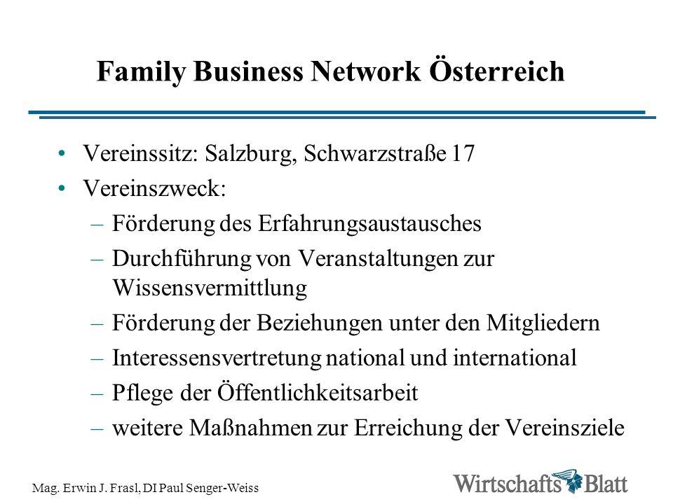 Mag. Erwin J. Frasl, DI Paul Senger-Weiss Family Business Network Österreich Vereinssitz: Salzburg, Schwarzstraße 17 Vereinszweck: –Förderung des Erfa