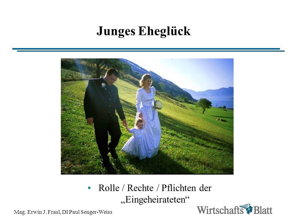Mag. Erwin J. Frasl, DI Paul Senger-Weiss Junges Eheglück Rolle / Rechte / Pflichten der Eingeheirateten