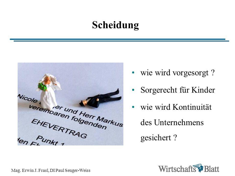 Mag. Erwin J. Frasl, DI Paul Senger-Weiss Scheidung wie wird vorgesorgt ? Sorgerecht für Kinder wie wird Kontinuität des Unternehmens gesichert ?