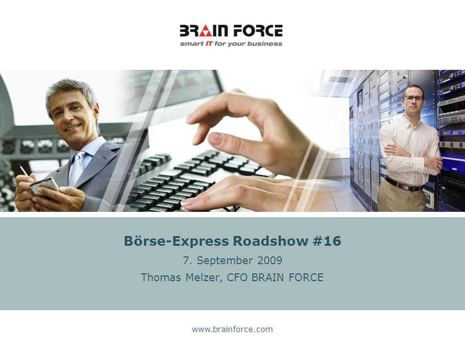 www.brainforce.com Börse-Express Roadshow #16 7. September 2009 Thomas Melzer, CFO BRAIN FORCE