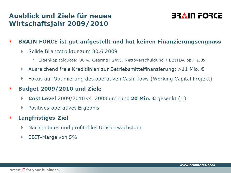 www.brainforce.com smart IT for your business Ausblick und Ziele für neues Wirtschaftsjahr 2009/2010 BRAIN FORCE ist gut aufgestellt und hat keinen Fi