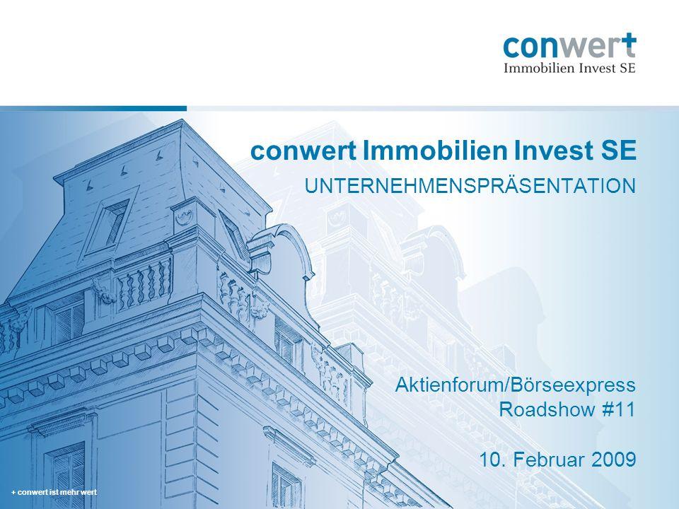 + conwert ist mehr wert conwert Immobilien Invest SE UNTERNEHMENSPRÄSENTATION Aktienforum/Börseexpress Roadshow #11 10. Februar 2009