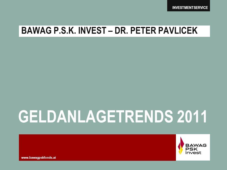 www.bawagpskfonds.at INVESTMENTSERVICE GELDANLAGETRENDS 2011 BAWAG P.S.K. INVEST – DR. PETER PAVLICEK