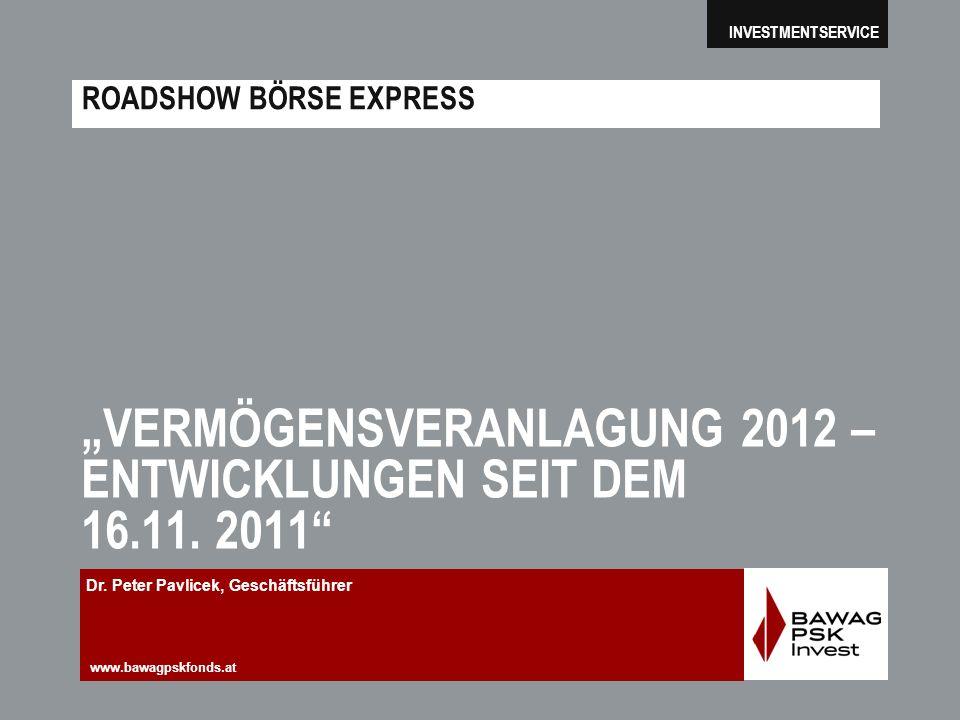 www.bawagpskfonds.at INVESTMENTSERVICE ROADSHOW BÖRSE EXPRESS VERMÖGENSVERANLAGUNG 2012 – ENTWICKLUNGEN SEIT DEM 16.11.