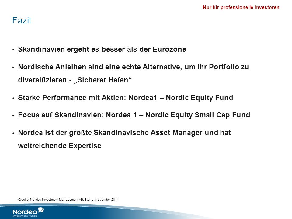 Nur für professionelle Investoren Fazit Skandinavien ergeht es besser als der Eurozone Nordische Anleihen sind eine echte Alternative, um Ihr Portfoli