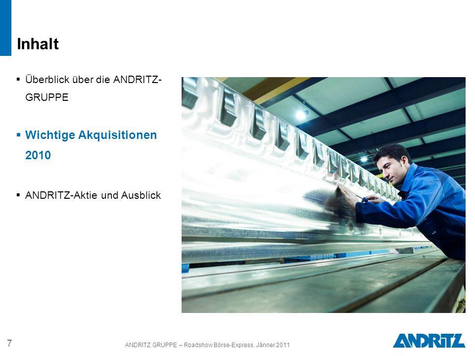 7 ANDRITZ GRUPPE – Roadshow Börse-Express, Jänner 2011 Überblick über die ANDRITZ- GRUPPE Wichtige Akquisitionen 2010 ANDRITZ-Aktie und Ausblick Inhal