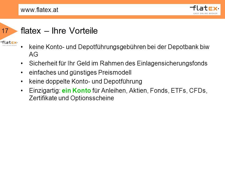 www.flatex.at 17 flatex – Ihre Vorteile keine Konto- und Depotführungsgebühren bei der Depotbank biw AG Sicherheit für Ihr Geld im Rahmen des Einlagen