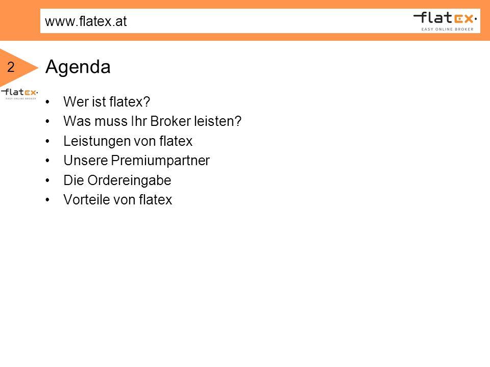 www.flatex.at 2 Agenda Wer ist flatex? Was muss Ihr Broker leisten? Leistungen von flatex Unsere Premiumpartner Die Ordereingabe Vorteile von flatex