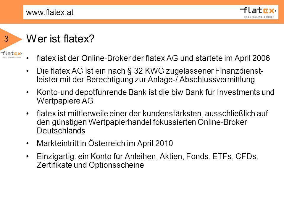 www.flatex.at 3 Wer ist flatex? flatex ist der Online-Broker der flatex AG und startete im April 2006 Die flatex AG ist ein nach § 32 KWG zugelassener