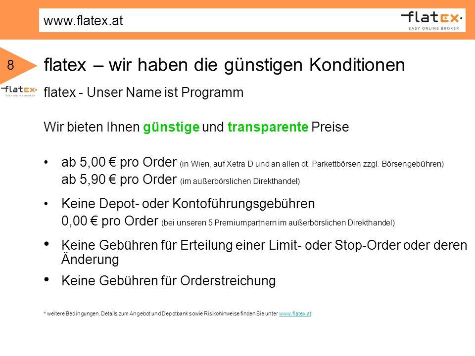 www.flatex.at 8 flatex – wir haben die günstigen Konditionen flatex - Unser Name ist Programm Wir bieten Ihnen günstige und transparente Preise ab 5,0