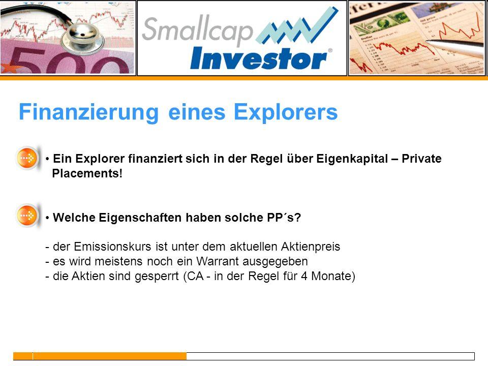Finanzierung eines Explorers Ein Explorer finanziert sich in der Regel über Eigenkapital – Private Placements! Welche Eigenschaften haben solche PP´s?
