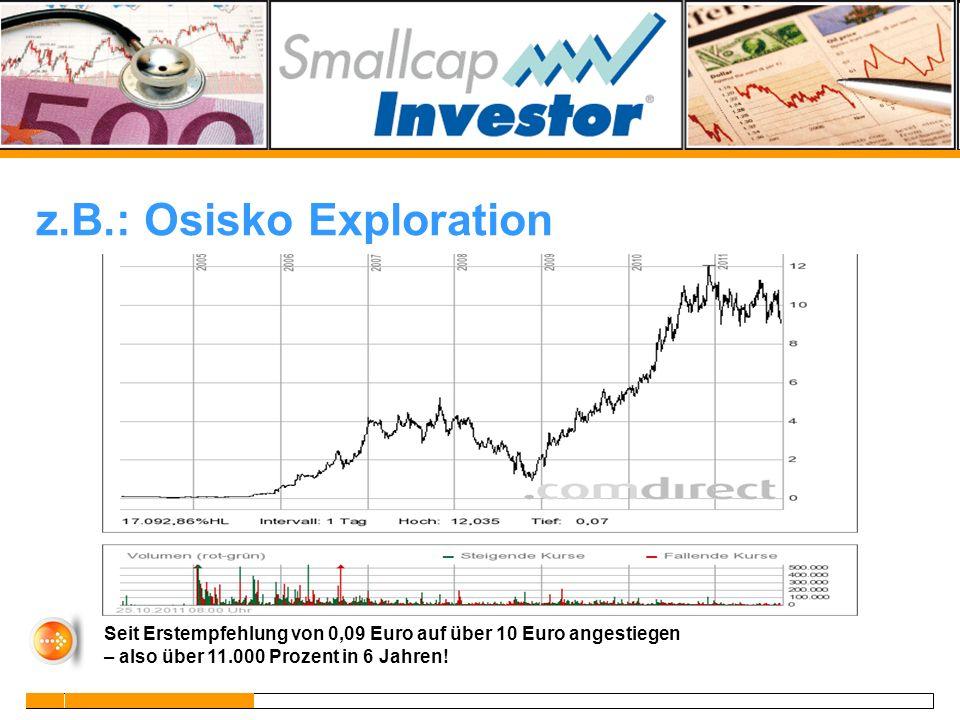 z.B.: Osisko Exploration Seit Erstempfehlung von 0,09 Euro auf über 10 Euro angestiegen – also über 11.000 Prozent in 6 Jahren!