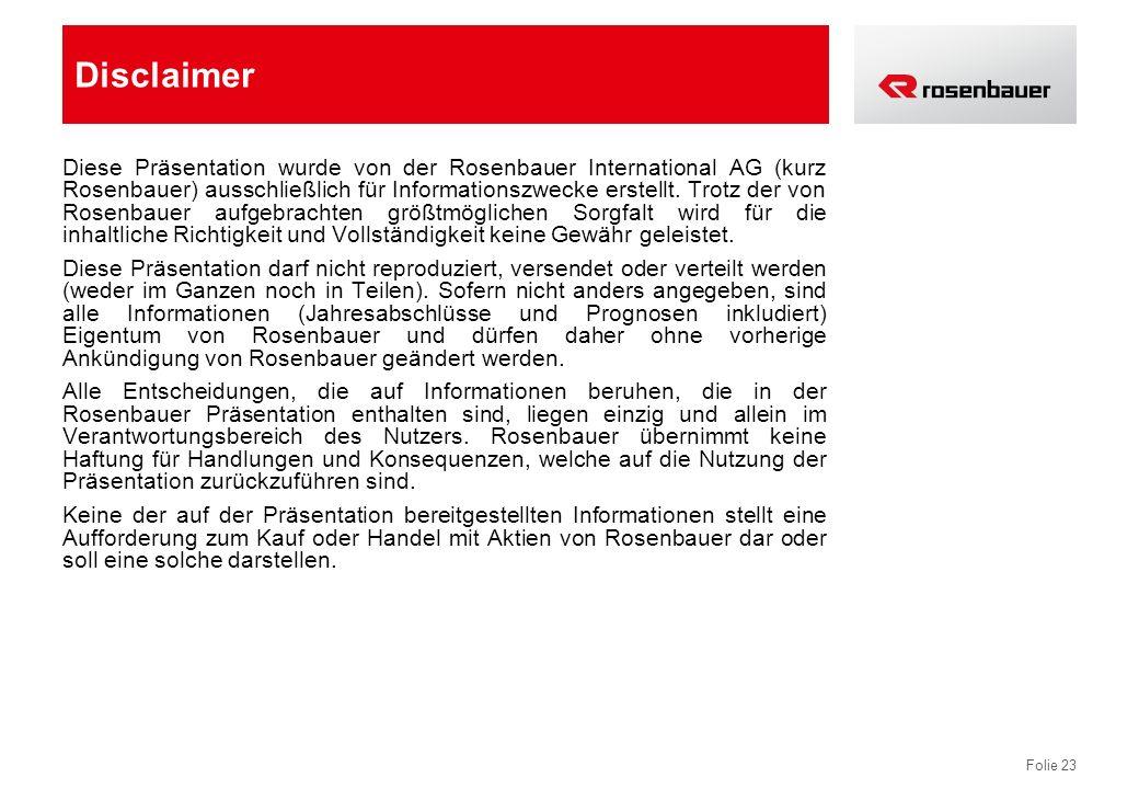 Folie 23 Disclaimer Diese Präsentation wurde von der Rosenbauer International AG (kurz Rosenbauer) ausschließlich für Informationszwecke erstellt. Tro