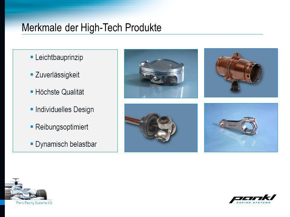 Pankl Racing Systems AG Leichtbauprinzip Zuverlässigkeit Höchste Qualität Individuelles Design Reibungsoptimiert Dynamisch belastbar Merkmale der High