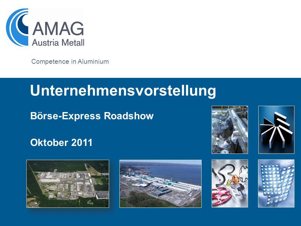 Formatvorlage des Untertitelmasters durch Klicken bearbeiten Competence in Aluminium Börse-Express Roadshow Oktober 2011 Unternehmensvorstellung