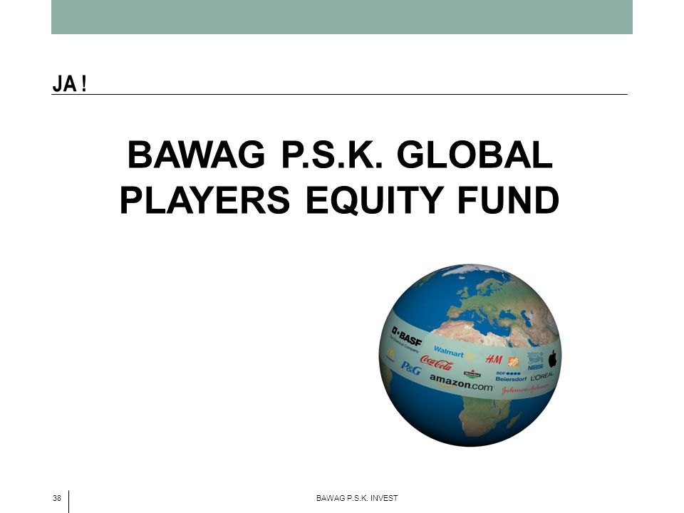 38 BAWAG P.S.K. INVEST JA ! BAWAG P.S.K. GLOBAL PLAYERS EQUITY FUND
