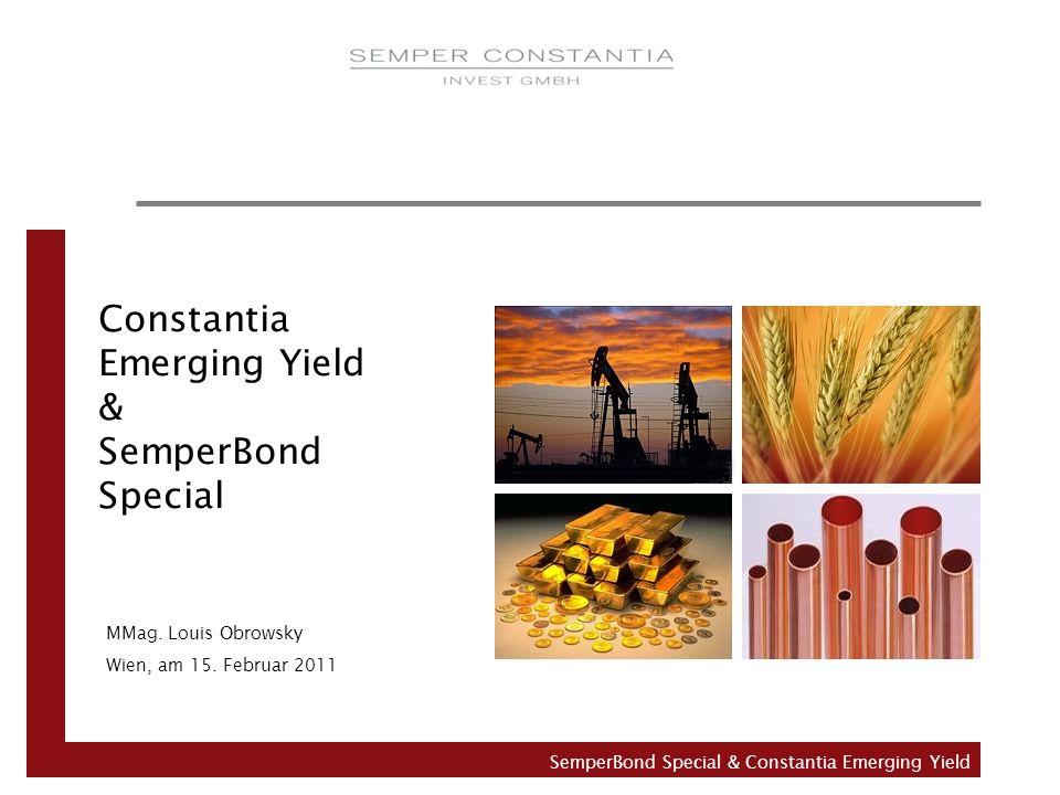 SemperBond Special & Constantia Emerging Yield Constantia Emerging Yield & SemperBond Special MMag. Louis Obrowsky Wien, am 15. Februar 2011