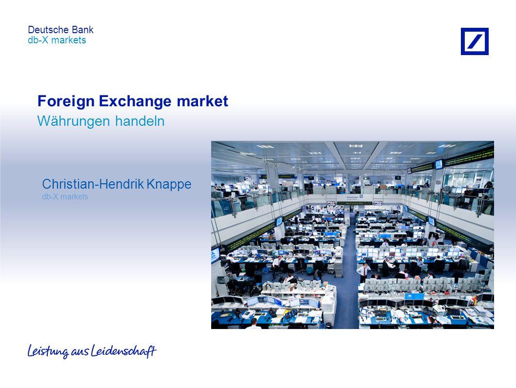 db-X markets Deutsche Bank db-X markets Deutsche Bank Foreign Exchange market Währungen handeln Christian-Hendrik Knappe db-X markets