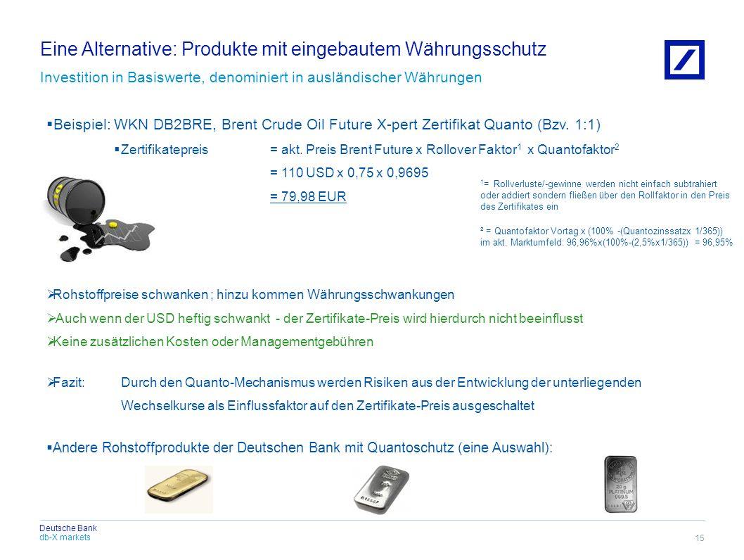 db-X markets Deutsche Bank Eine Alternative: Produkte mit eingebautem Währungsschutz Investition in Basiswerte, denominiert in ausländischer Währungen
